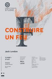 Construire un feu Studio-Théâtre Comédie-Française Marc Lainé